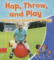 Hop, throw, and play : build your skills every day!