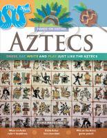 Aztecs : Dress, Eat, Write, and Play Just Like the Aztecs