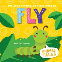 The Little Caterpillar Who Wanted to Fly