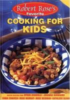 Robert Rose's Favorite Cooking for Kids