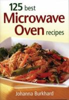 125 Best Microwave Oven Recipes