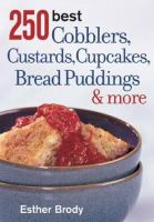 250 Best Cobblers, Custards, Cupcakes, Bread Puddings & More