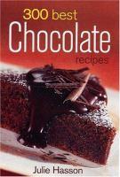 300 Best Chocolate Recipes