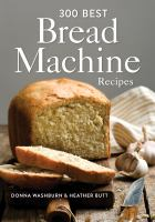 300 Best Bread Machine Recipes