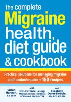 The complete migraine health, diet guide & cookbook : practical solutions for managing migraine and headache pain + 150 recipes