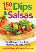 150 Best Dips & Salsas