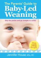 The Parents' Guide to Baby-Led Weaning : With 125 Recipes