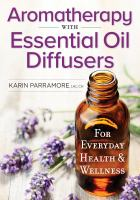 Aromatherapy With Essential Oil Diffusers: For Everyday Health and Wellness