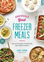 Seriously Good Freezer Meals