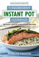 5-Ingredient Instant Pot Cookbook : 150 Easy, Quick And Delicious Meals