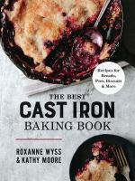 The Best Cast-Iron Baking Book : Recipes for Breads, Pies, Biscuits and More.