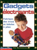 Gadgets électrisants: fabrique des trucs et bidules à piles