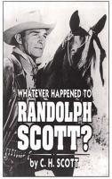 Whatever Happened to Randolph Scott?