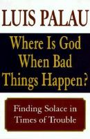 Where Is God When Bad Things Happen?