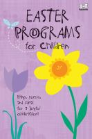 Easter programs for children : plays, poems, and ideas for a joyful celebration!