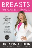 Breasts : the owner's manual : every woman's guide to reducing cancer risk, making treatment choices, and optimizing outcomes