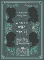 Women who wrote : stories and poems from audacious literary mavens.