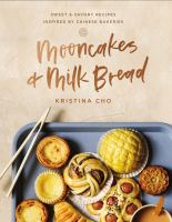 Mooncakes and milk bread : sweet & savory recipes inspired by Chinese bakeries
