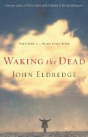Waking the dead : the glory of a heart fully alive