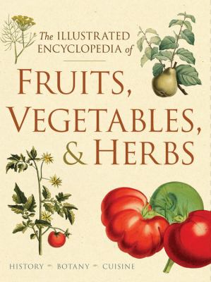The Illustrated Encyclopedia of Fruits, Vegetables, & Herbs
