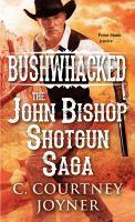 BUSHWACKED: THE JOHN BISHOP SHOTGUN SAGA