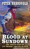 Blood at Sundown The Violent Days of Lou Prophet, Bounty Hunter.