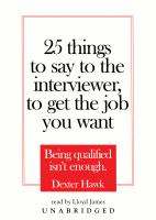 25 Things to Say to the Interviewer, to Get the Job You Want [sound Recording]
