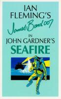 Ian Fleming's James Bond in John Gardner's Seafire