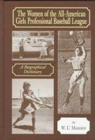 The Women of the All-American Girls Professional Baseball League