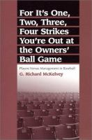 For It's One, Two, Three, Four Strikes You're Out at the Owners' Ball Game