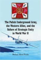 The Polish Underground Army, the Western Allies, and the Failure of Strategic Unity in World War II