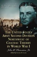 The United States Army Second Division Northwest of Château Thierry in World War I