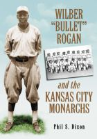 "Wilber ""Bullet"" Rogan and the Kansas City Monarchs"