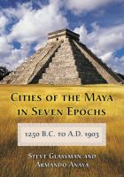 Cities of the Maya in Seven Epochs, 1250 B.C. to A.D. 1903