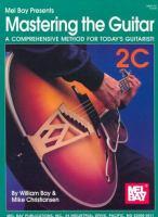 Mel Bay Presents Mastering the Guitar, A Comprehensive Method for Today's Guitarist!