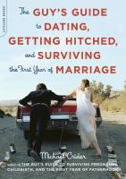 The Guy's Guide to Dating, Getting Hitched, and Surviving the First Year of Marriage