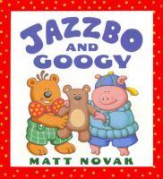 Jazzbo and Googy