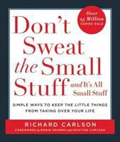 Don't sweat the small stuff-- and it's all small stuff : simple ways to keep the little things from taking over your life