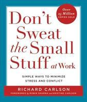 Don't sweat the small stuff at work : simple ways to minimize stress and conflict while bringing out the best in yourself and others