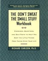 The Don't Sweat the Small Stuff Workbook