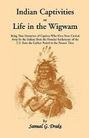 Indian Captivities, Or, Life in the Wigwam