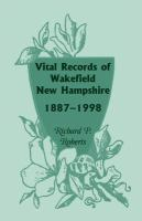 Vital Records Of Wakefield, New Hampshire, 1887-1998
