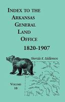 Index to the Arkansas General Land Office, 1820-1907