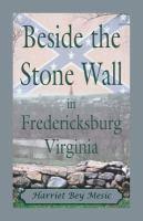 Beside the Stone Wall in Fredericksburg, Virginia