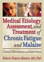 Medical Etiology, Assessment, and Treatment of Chronic Fatigue and Malaise