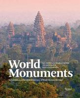 World Monuments : 50 Irreplaceable Sites to Discover, Explore, and Champion