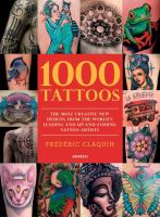 1000 tattoos : the most creative new designs from the world's leading and up-and-coming tattoo artists