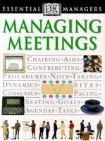 Managing Meetings: How to Prepare for Them, How to Run Them, and How to Follow Up the Results