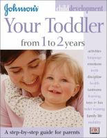 Johnson's Your Toddler From 1 to 2 Years