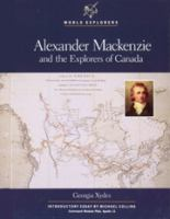 Alexander Mackenzie And The Explorers Of Canada